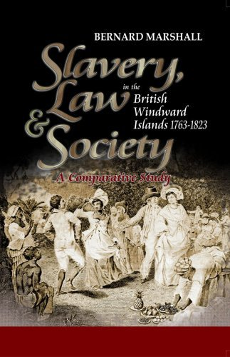 Slavery, Law and Society in the British Windward Islands 1763-1823: A comparative study